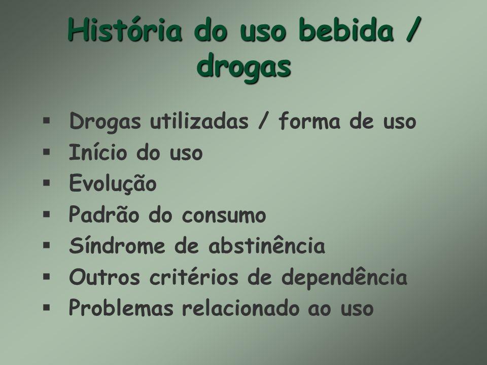 História do uso bebida / drogas § Drogas utilizadas / forma de uso § Início do uso § Evolução § Padrão do consumo § Síndrome de abstinência § Outros c