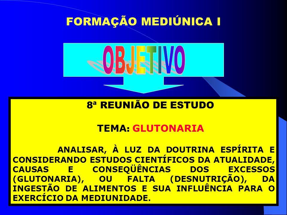 FORMAÇÃO MEDIÚNICA I 8ª REUNIÃO DE ESTUDO TEMA : GLUTONARIA ANALISAR, À LUZ DA DOUTRINA ESPÍRITA E CONSIDERANDO ESTUDOS CIENTÍFICOS DA ATUALIDADE, CAU