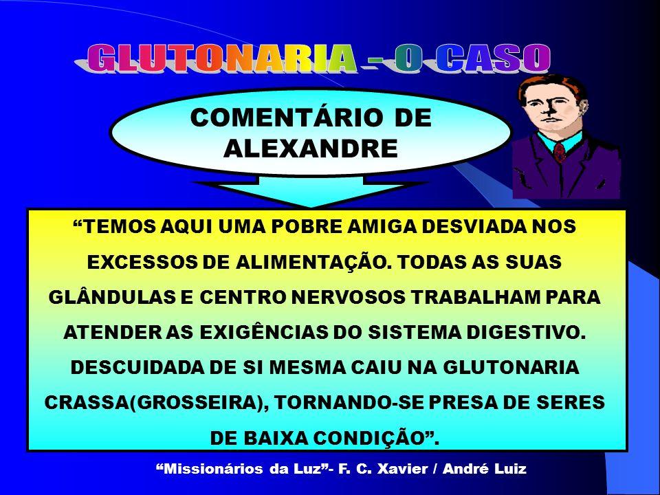 COMENTÁRIO DE ALEXANDRE TEMOS AQUI UMA POBRE AMIGA DESVIADA NOS EXCESSOS DE ALIMENTAÇÃO. TODAS AS SUAS GLÂNDULAS E CENTRO NERVOSOS TRABALHAM PARA ATEN