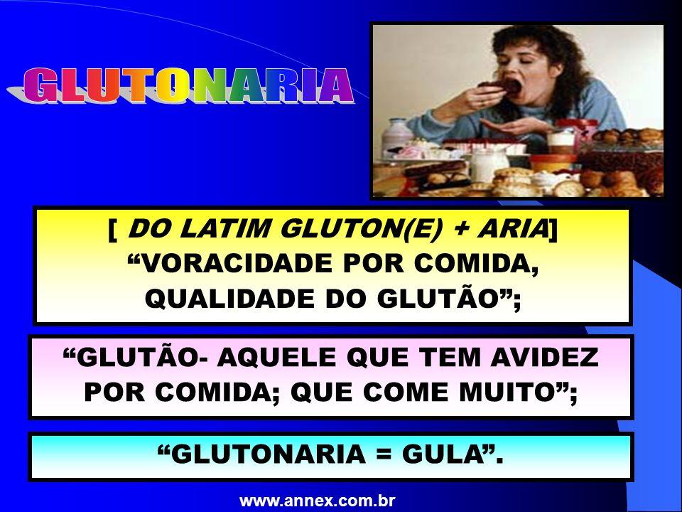 www.vivendodaduz.com.br A GULA É A GANÂNCIA NO ATO DE COMER, A MESQUINHARIA NA HORA DE COMPARTILHAR O ALIMENTO ; A GULA É UM DOS 7 PECADOS CAPITAIS (LUXÚRIA; IRA; ORGULHO; INVEJA; COBIÇA; PREGUIÇA E GULA); SURGIU QUANDO O HOMEM COMEÇOU A USAR A COMIDA EM RITUAIS E COMO NEGÓCIO; NOS IMPÉRIOS ANTIGOS COMIA-SE E DEPOIS VOMITAVA-SE.