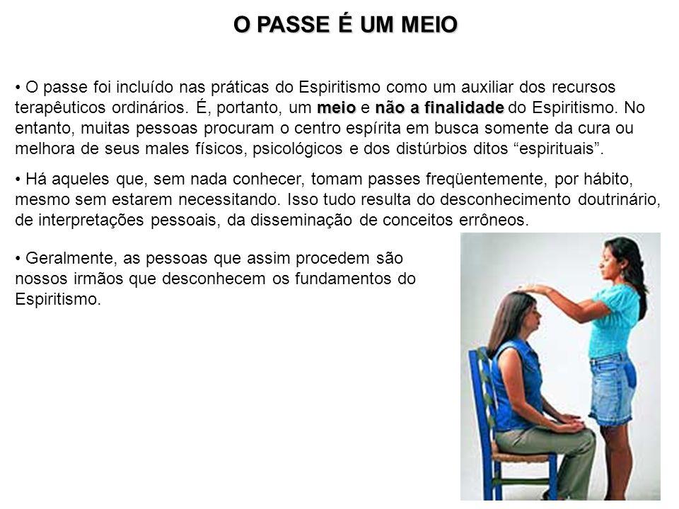 meionão a finalidade O passe foi incluído nas práticas do Espiritismo como um auxiliar dos recursos terapêuticos ordinários. É, portanto, um meio e nã