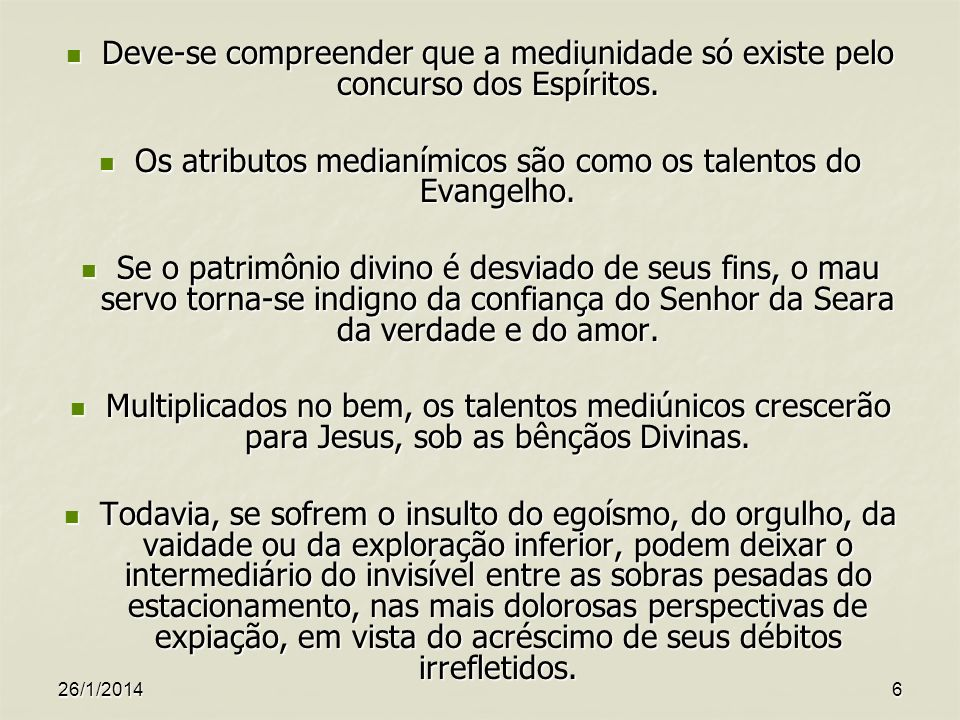 26/1/20146 Deve-se compreender que a mediunidade só existe pelo concurso dos Espíritos. Deve-se compreender que a mediunidade só existe pelo concurso