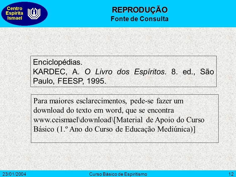 23/01/2004Curso Básico de Espiritismo12 Enciclopédias. KARDEC, A. O Livro dos Espíritos. 8. ed., São Paulo, FEESP, 1995. Para maiores esclarecimentos,