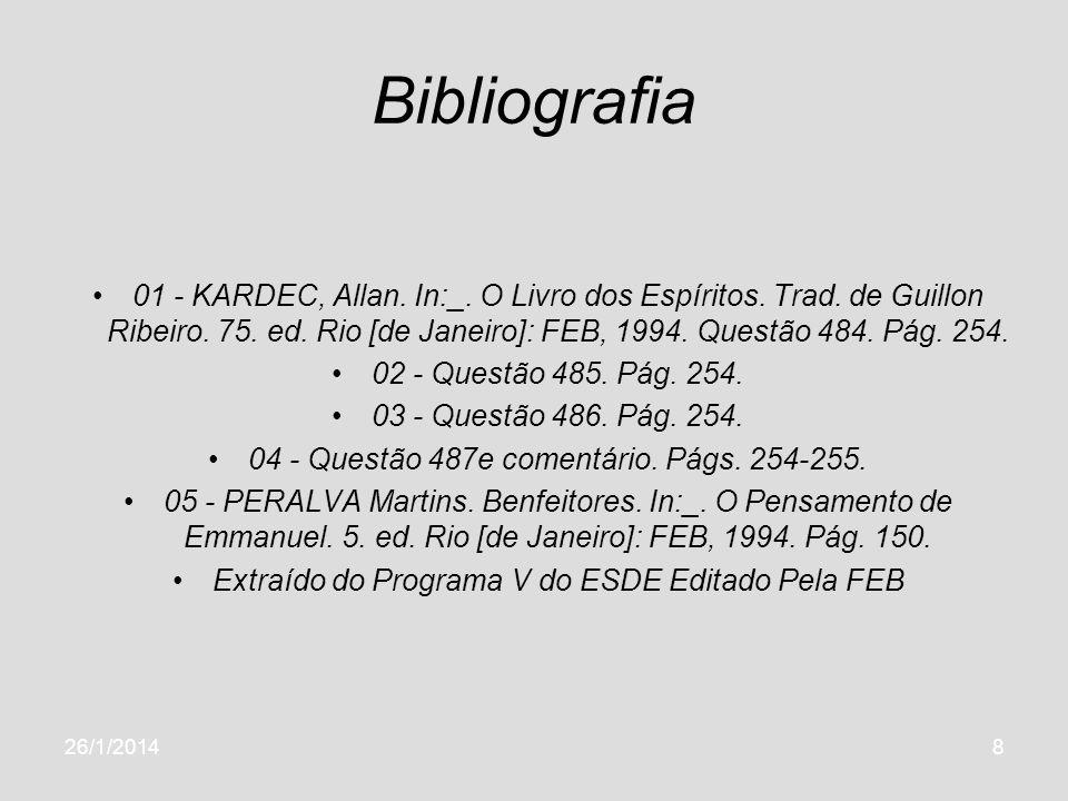 26/1/20148 Bibliografia 01 - KARDEC, Allan. In:_. O Livro dos Espíritos. Trad. de Guillon Ribeiro. 75. ed. Rio [de Janeiro]: FEB, 1994. Questão 484. P