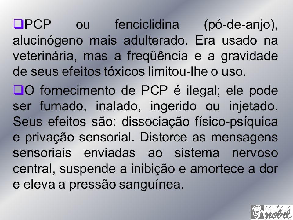 PCP ou fenciclidina (pó-de-anjo), alucinógeno mais adulterado. Era usado na veterinária, mas a freqüência e a gravidade de seus efeitos tóxicos limito