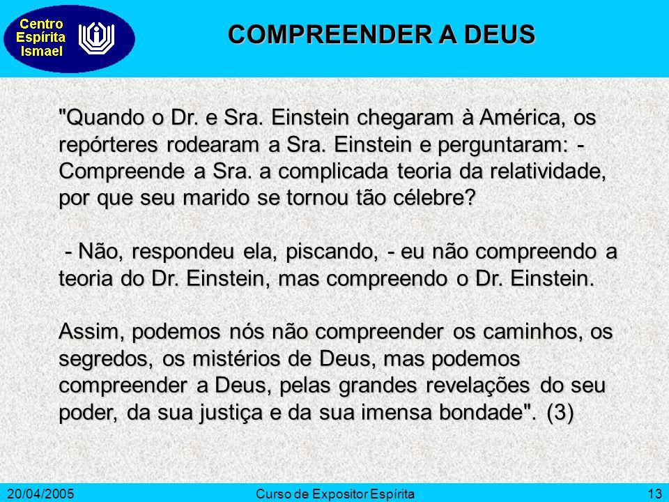20/04/2005Curso de Expositor Espírita13 COMPREENDER A DEUS Quando o Dr.