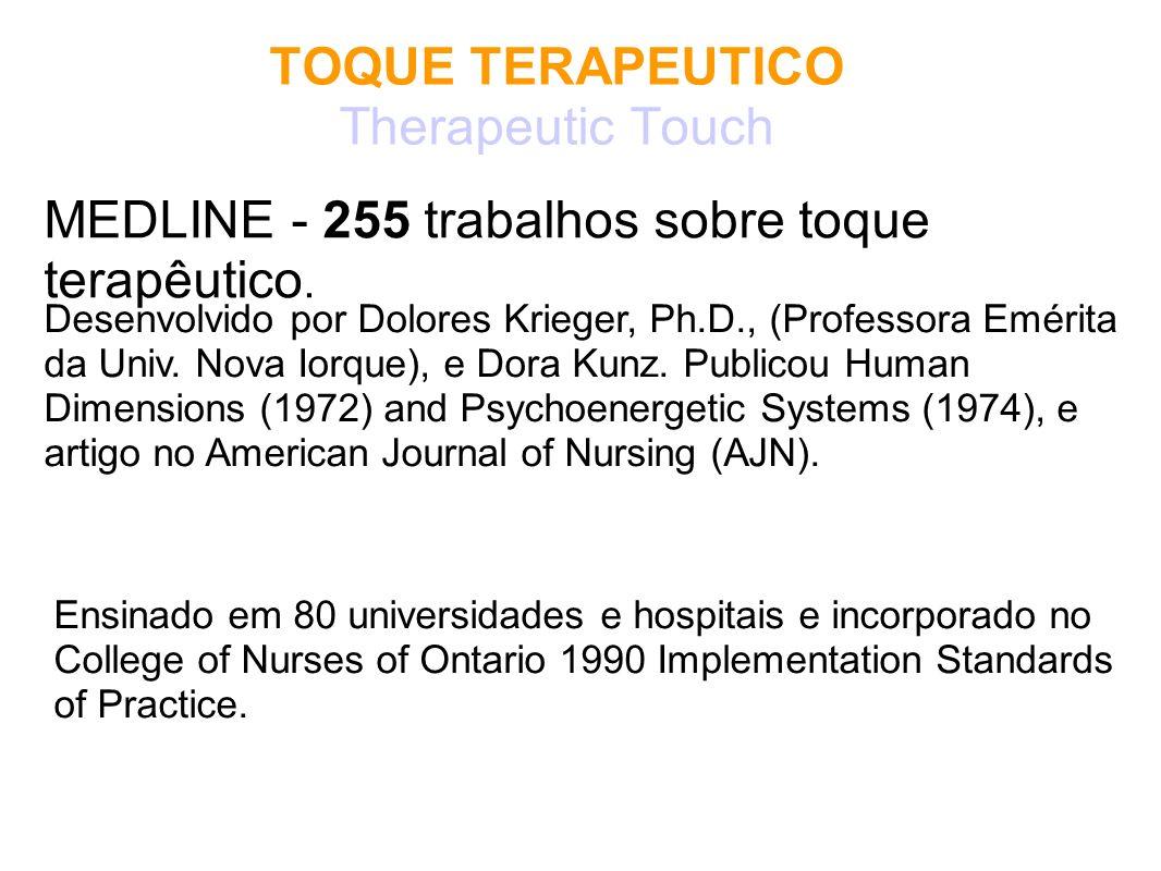 TOQUE TERAPEUTICO Therapeutic Touch MEDLINE - 255 trabalhos sobre toque terapêutico. Ensinado em 80 universidades e hospitais e incorporado no College