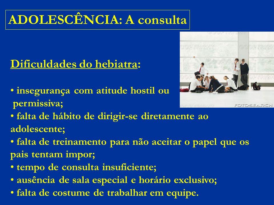 ADOLESCÊNCIA: A consulta DICA: ser firme, mas não autoritário; tolerante sem ser omisso; empático, mas não sedutor; e liberal, sem ser permissivo!