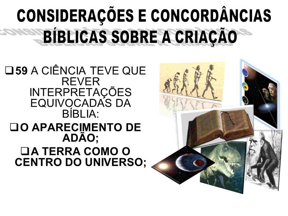 59 A CIÊNCIA TEVE QUE REVER INTERPRETAÇÕES EQUIVOCADAS DA BÍBLIA: O APARECIMENTO DE ADÃO; A TERRA COMO O CENTRO DO UNIVERSO;