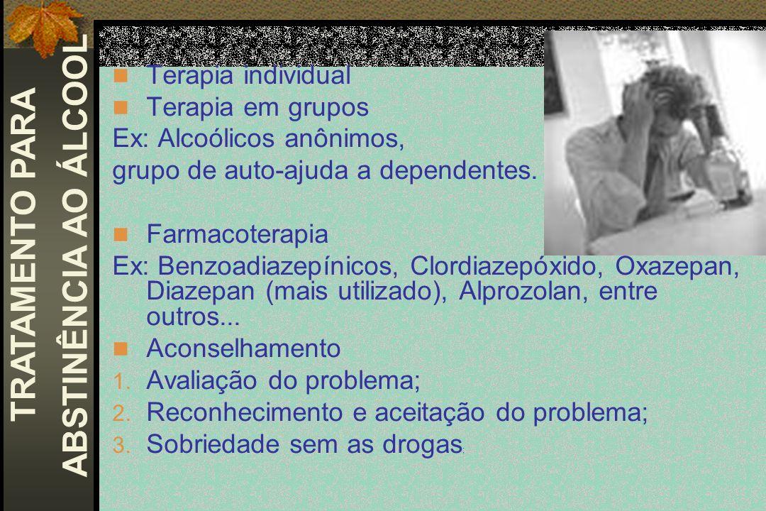 Terapia individual Terapia em grupos Ex: Alcoólicos anônimos, grupo de auto-ajuda a dependentes. Farmacoterapia Ex: Benzoadiazepínicos, Clordiazepóxid