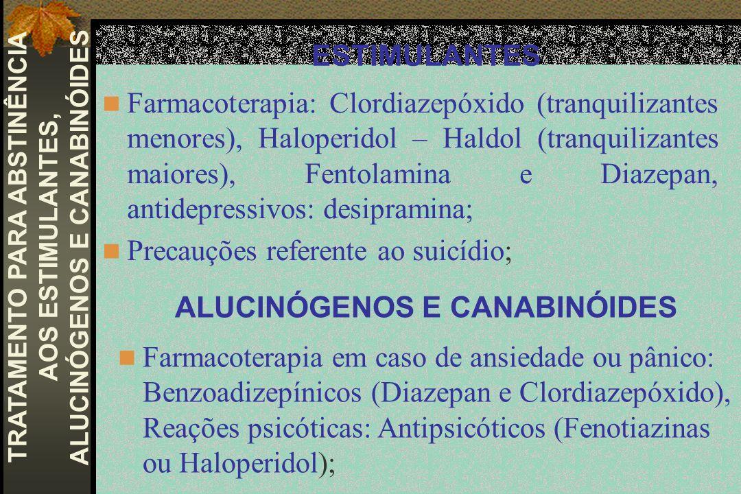ALUCINÓGENOS E CANABINÓIDES Farmacoterapia: Clordiazepóxido (tranquilizantes menores), Haloperidol – Haldol (tranquilizantes maiores), Fentolamina e D