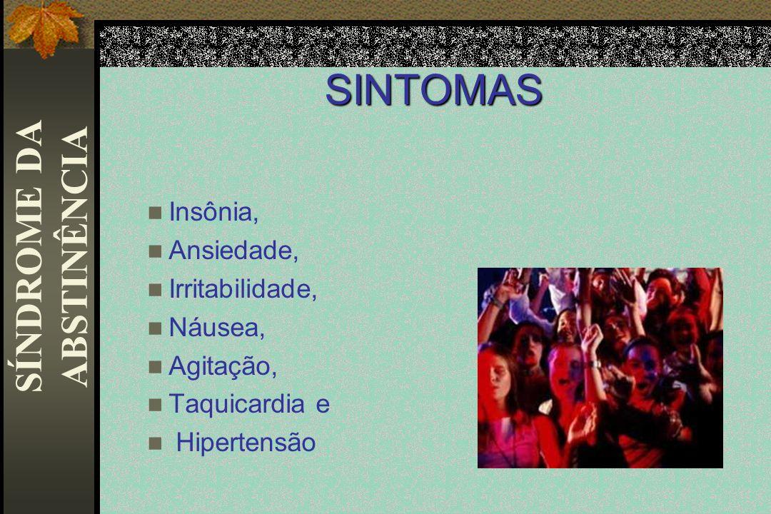 SINTOMAS Insônia, Ansiedade, Irritabilidade, Náusea, Agitação, Taquicardia e Hipertensão SÍNDROME DA ABSTINÊNCIA