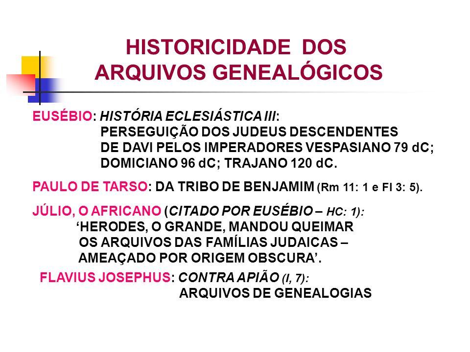 EUSÉBIO: HISTÓRIA ECLESIÁSTICA III: PERSEGUIÇÃO DOS JUDEUS DESCENDENTES DE DAVI PELOS IMPERADORES VESPASIANO 79 dC; DOMICIANO 96 dC; TRAJANO 120 dC. P