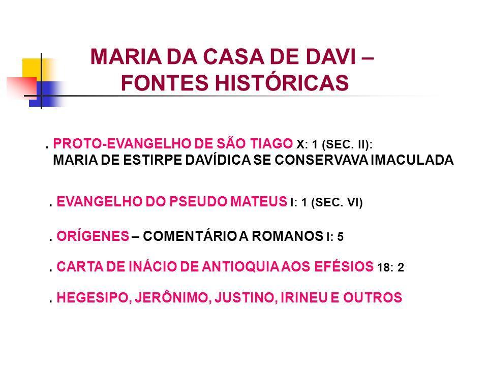 . PROTO-EVANGELHO DE SÃO TIAGO X: 1 (SEC. II): MARIA DE ESTIRPE DAVÍDICA SE CONSERVAVA IMACULADA. EVANGELHO DO PSEUDO MATEUS I: 1 (SEC. VI). ORÍGENES