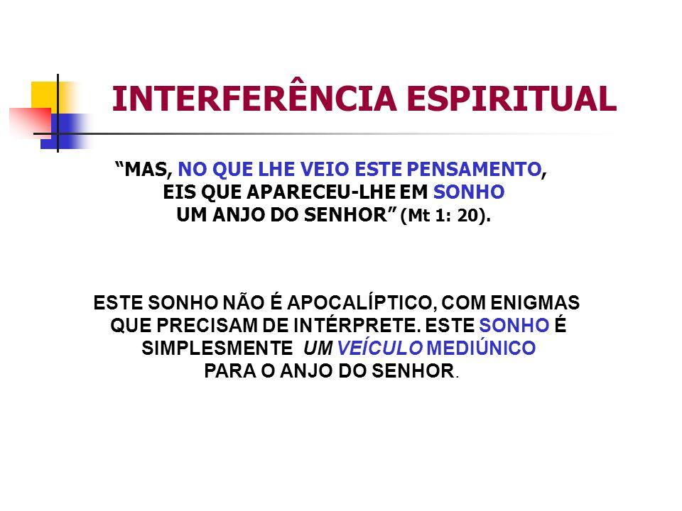 INTERFERÊNCIA ESPIRITUAL MAS, NO QUE LHE VEIO ESTE PENSAMENTO, EIS QUE APARECEU-LHE EM SONHO UM ANJO DO SENHOR (Mt 1: 20). ESTE SONHO NÃO É APOCALÍPTI