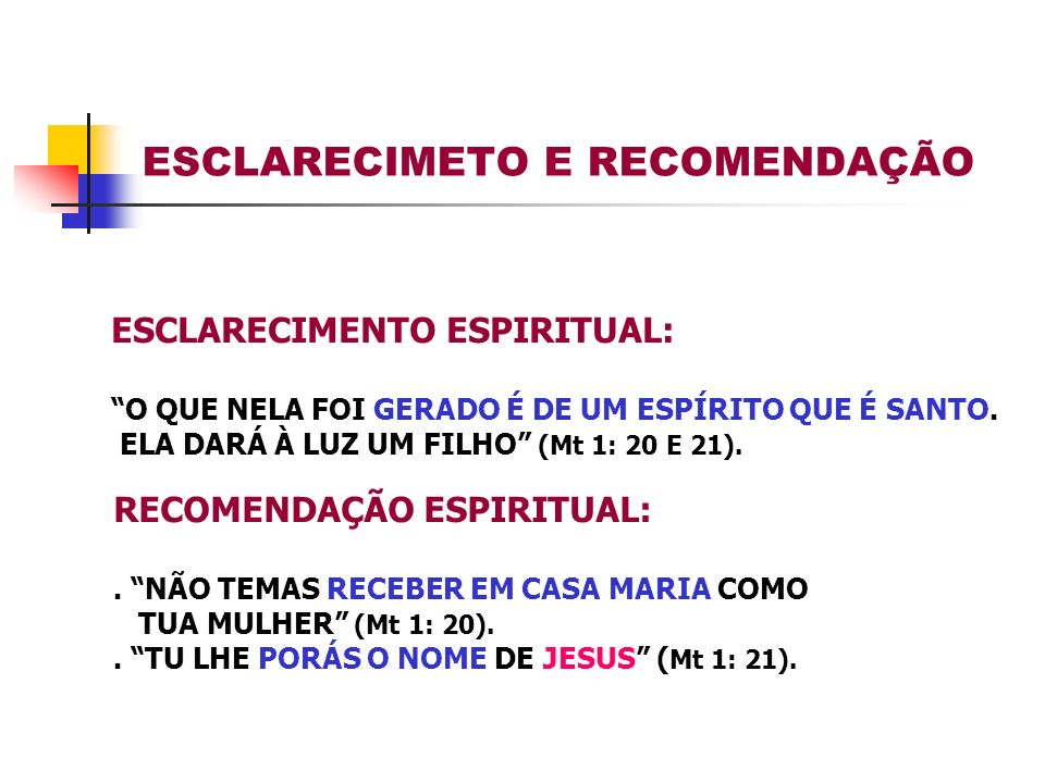 ESCLARECIMETO E RECOMENDAÇÃO RECOMENDAÇÃO ESPIRITUAL:. NÃO TEMAS RECEBER EM CASA MARIA COMO TUA MULHER (Mt 1: 20).. TU LHE PORÁS O NOME DE JESUS ( Mt
