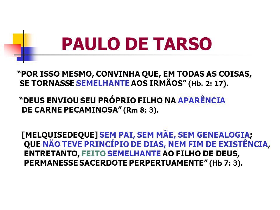 PAULO DE TARSO POR ISSO MESMO, CONVINHA QUE, EM TODAS AS COISAS, SE TORNASSE SEMELHANTE AOS IRMÃOS (Hb. 2: 17). DEUS ENVIOU SEU PRÓPRIO FILHO NA APARÊ