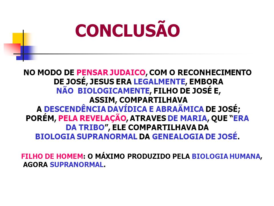 NO MODO DE PENSAR JUDAICO, COM O RECONHECIMENTO DE JOSÉ, JESUS ERA LEGALMENTE, EMBORA NÃO BIOLOGICAMENTE, FILHO DE JOSÉ E, ASSIM, COMPARTILHAVA A DESC