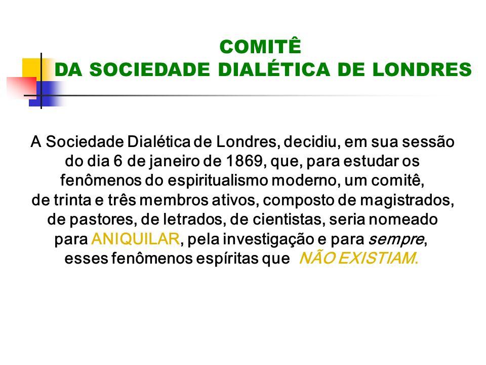 COMITÊ DA SOCIEDADE DIALÉTICA DE LONDRES A Sociedade Dialética de Londres, decidiu, em sua sessão do dia 6 de janeiro de 1869, que, para estudar os fe