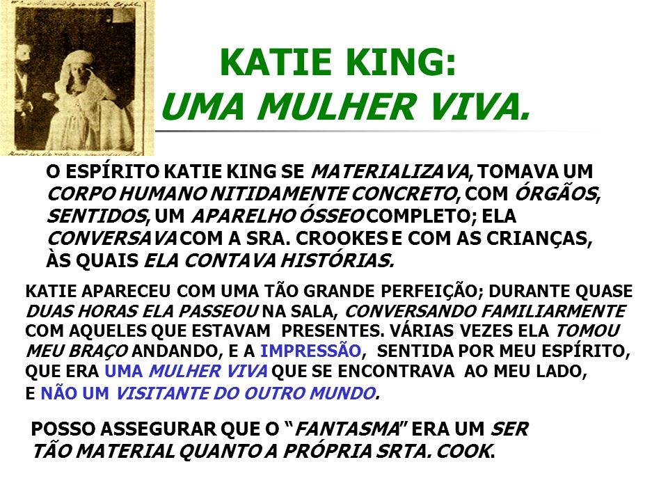 O ESPÍRITO KATIE KING SE MATERIALIZAVA, TOMAVA UM CORPO HUMANO NITIDAMENTE CONCRETO, COM ÓRGÃOS, SENTIDOS, UM APARELHO ÓSSEO COMPLETO; ELA CONVERSAVA