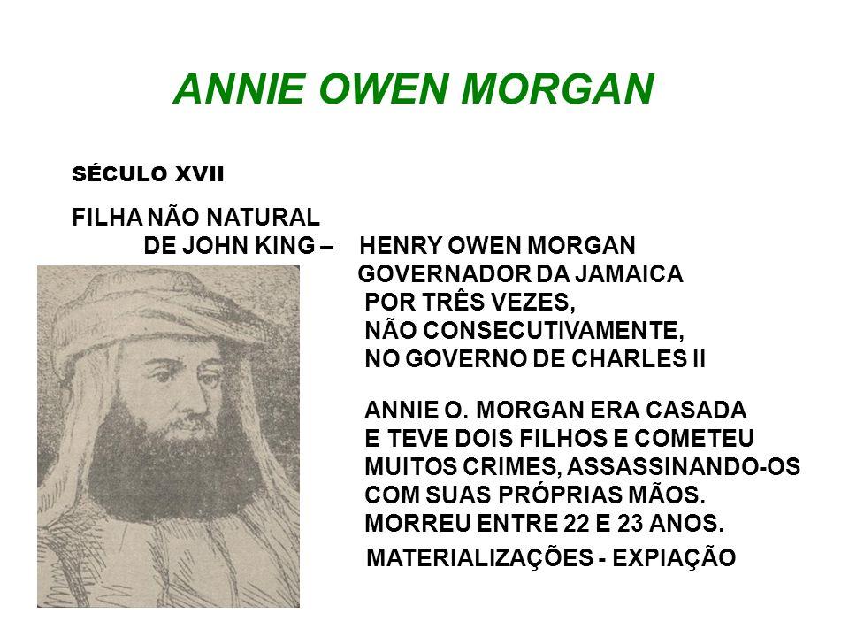 ANNIE OWEN MORGAN SÉCULO XVII FILHA NÃO NATURAL DE JOHN KING – HENRY OWEN MORGAN GOVERNADOR DA JAMAICA POR TRÊS VEZES, NÃO CONSECUTIVAMENTE, NO GOVERN