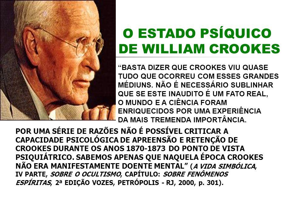O ESTADO PSÍQUICO DE WILLIAM CROOKES POR UMA SÉRIE DE RAZÕES NÃO É POSSÍVEL CRITICAR A CAPACIDADE PSICOLÓGICA DE APREENSÃO E RETENÇÃO DE CROOKES DURAN