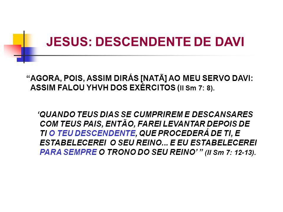 AGORA, POIS, ASSIM DIRÁS [NATÃ] AO MEU SERVO DAVI: ASSIM FALOU YHVH DOS EXÉRCITOS ( II Sm 7: 8). QUANDO TEUS DIAS SE CUMPRIREM E DESCANSARES COM TEUS