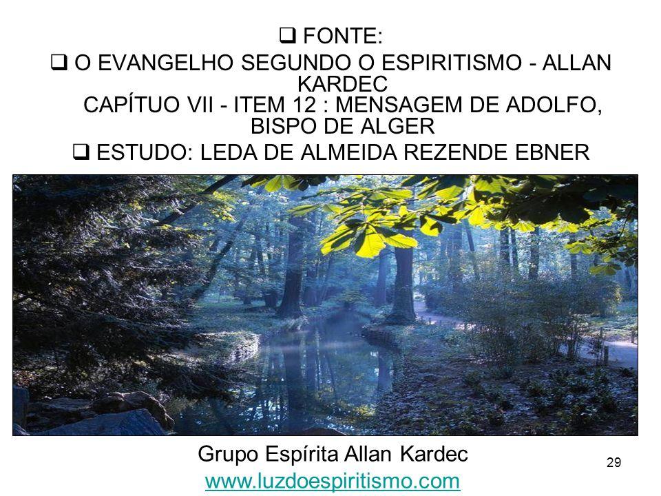29 FONTE: O EVANGELHO SEGUNDO O ESPIRITISMO - ALLAN KARDEC CAPÍTUO VII - ITEM 12 : MENSAGEM DE ADOLFO, BISPO DE ALGER ESTUDO: LEDA DE ALMEIDA REZENDE