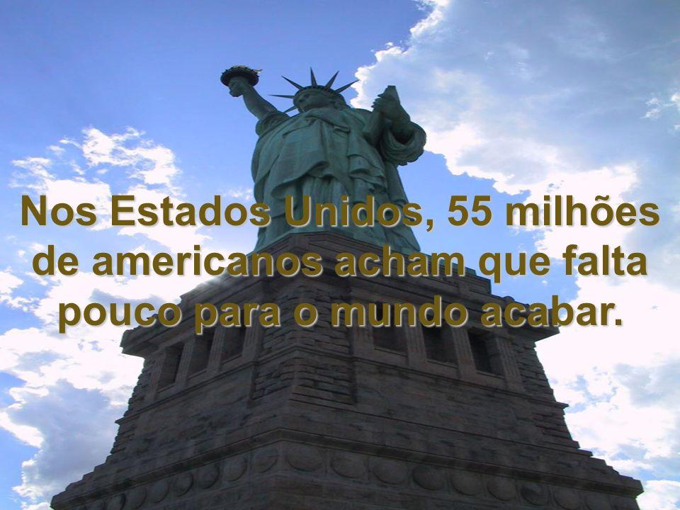 Nos Estados Unidos, 55 milhões de americanos acham que falta pouco para o mundo acabar.