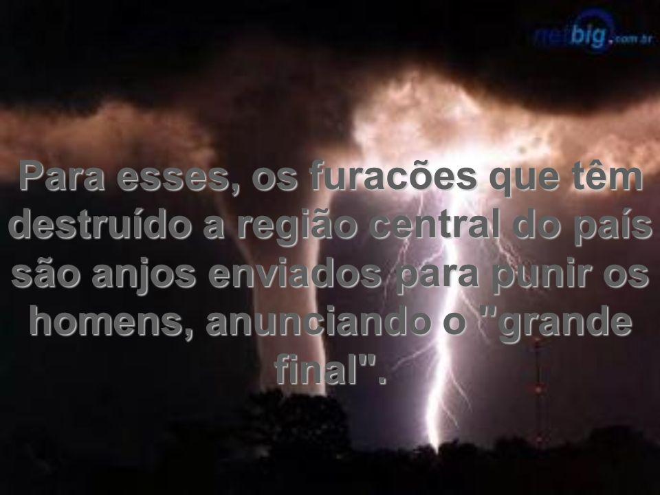 Para esses, os furacões que têm destruído a região central do país são anjos enviados para punir os homens, anunciando o