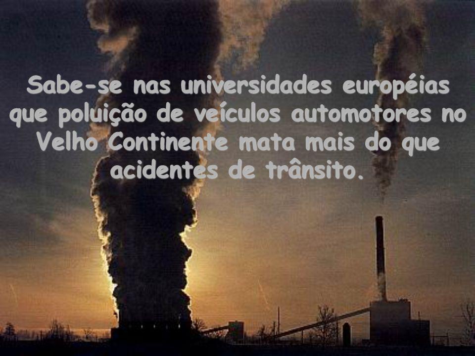 Sabe-se nas universidades européias que poluição de veículos automotores no Velho Continente mata mais do que acidentes de trânsito.