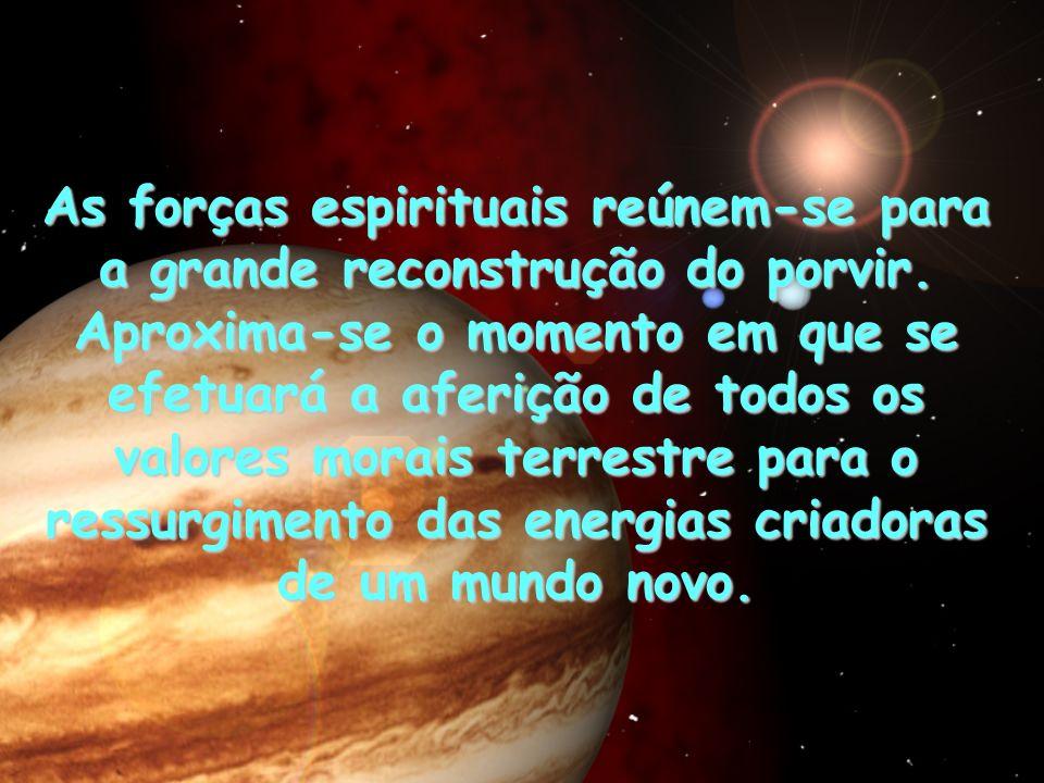 As forças espirituais reúnem-se para a grande reconstrução do porvir. Aproxima-se o momento em que se efetuará a aferição de todos os valores morais t