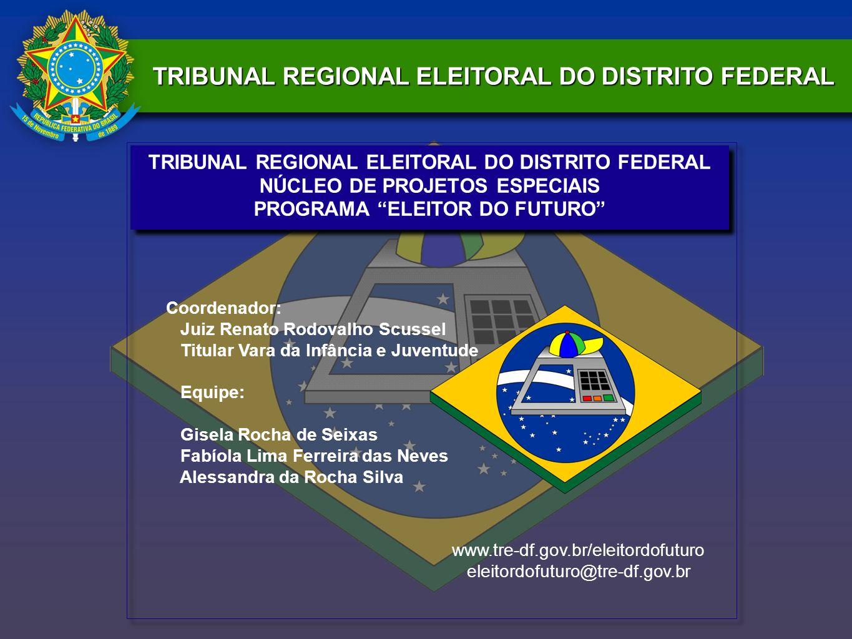 TRIBUNAL REGIONAL ELEITORAL DO DISTRITO FEDERAL NÚCLEO DE PROJETOS ESPECIAIS PROGRAMA ELEITOR DO FUTURO TRIBUNAL REGIONAL ELEITORAL DO DISTRITO FEDERA