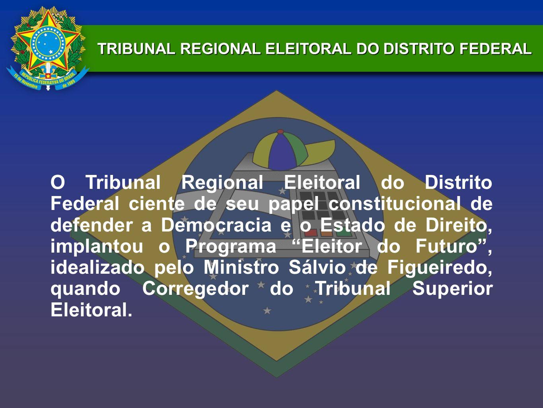 TRIBUNAL REGIONAL ELEITORAL DO DISTRITO FEDERAL O Tribunal Regional Eleitoral do Distrito Federal ciente de seu papel constitucional de defender a Dem