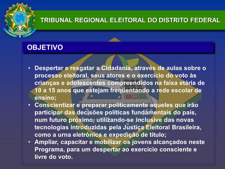 TRIBUNAL REGIONAL ELEITORAL DO DISTRITO FEDERAL OBJETIVO Despertar e resgatar a Cidadania, através de aulas sobre o processo eleitoral, seus atores e