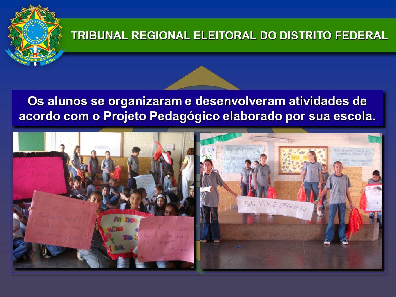 TRIBUNAL REGIONAL ELEITORAL DO DISTRITO FEDERAL Os alunos se organizaram e desenvolveram atividades de acordo com o Projeto Pedagógico elaborado por s