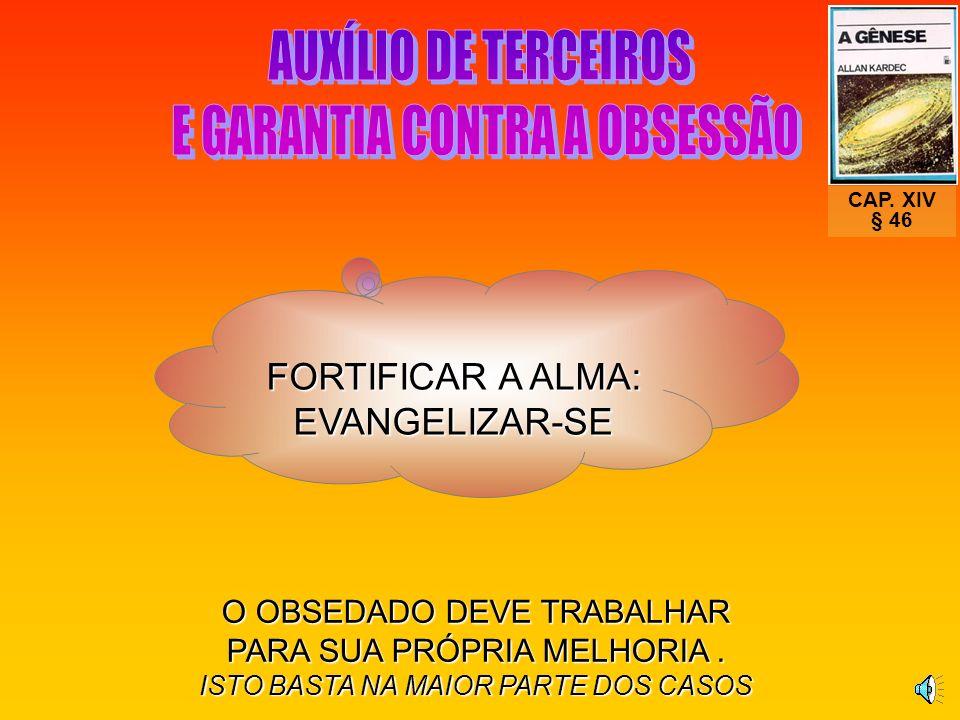 PARA ENCARNADOS INFLUENCIADOS: Na sua educação espiritual reside a própria cura. Emmanuel O Consolador Q. 393 NA CURA DA OBSESSÃO EVANGELIZAR É AÇÃO M