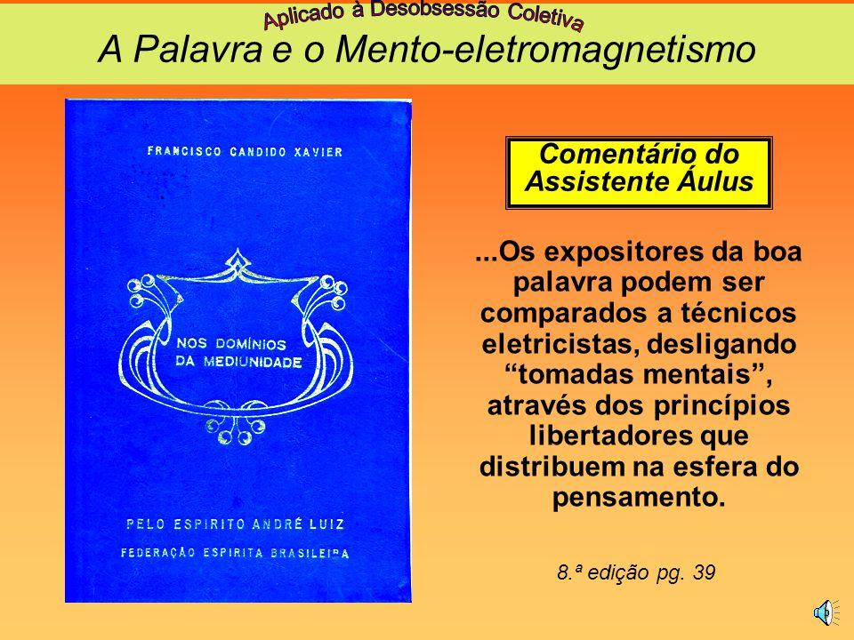 Sobre a força eletromagnética DA CMD...Os Espíritos (obsessores)... por força de recíproca atração magnética estabelecida entre eles e suas vítimas, s