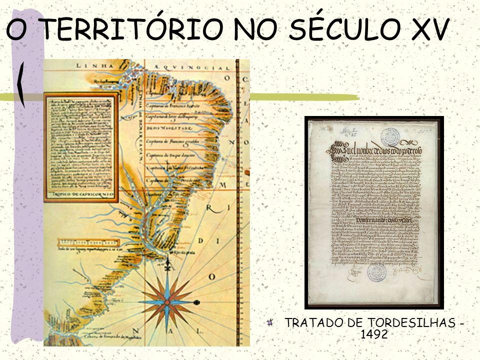 O TERRITÓRIO NO SÉCULO XV TRATADO DE TORDESILHAS - 1492