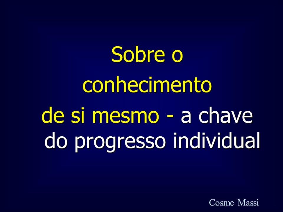 Sobre o conhecimento de si mesmo - a chave do progresso individual Cosme Massi