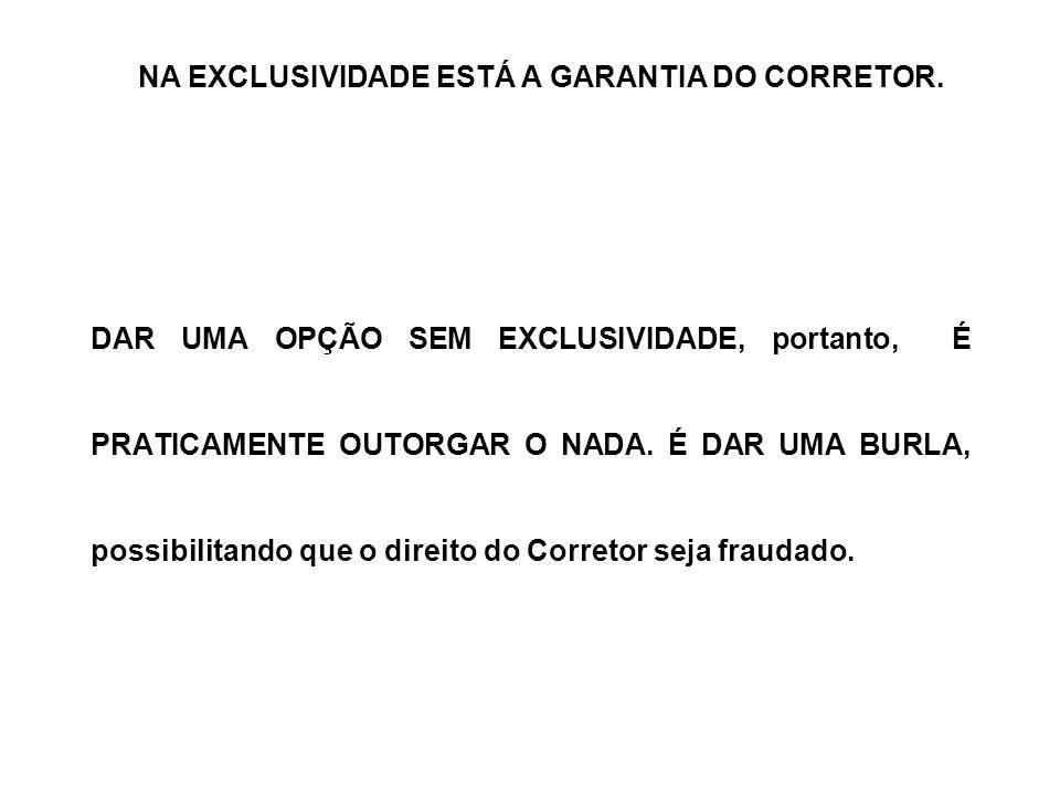 OUTROS INCONVENIENTES AINDA SE ATRAVESSAM NO CAMINHO DO CORRETOR QUE ATUA aceitando OPÇÃO SEM CLÁUSULA DE EXCLUSIVIDADE: 1. ESSÊNCIA DO TRABALHO DO CO