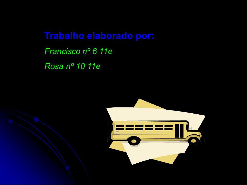 Trabalho elaborado por: Francisco nº 6 11e Rosa nº 10 11e