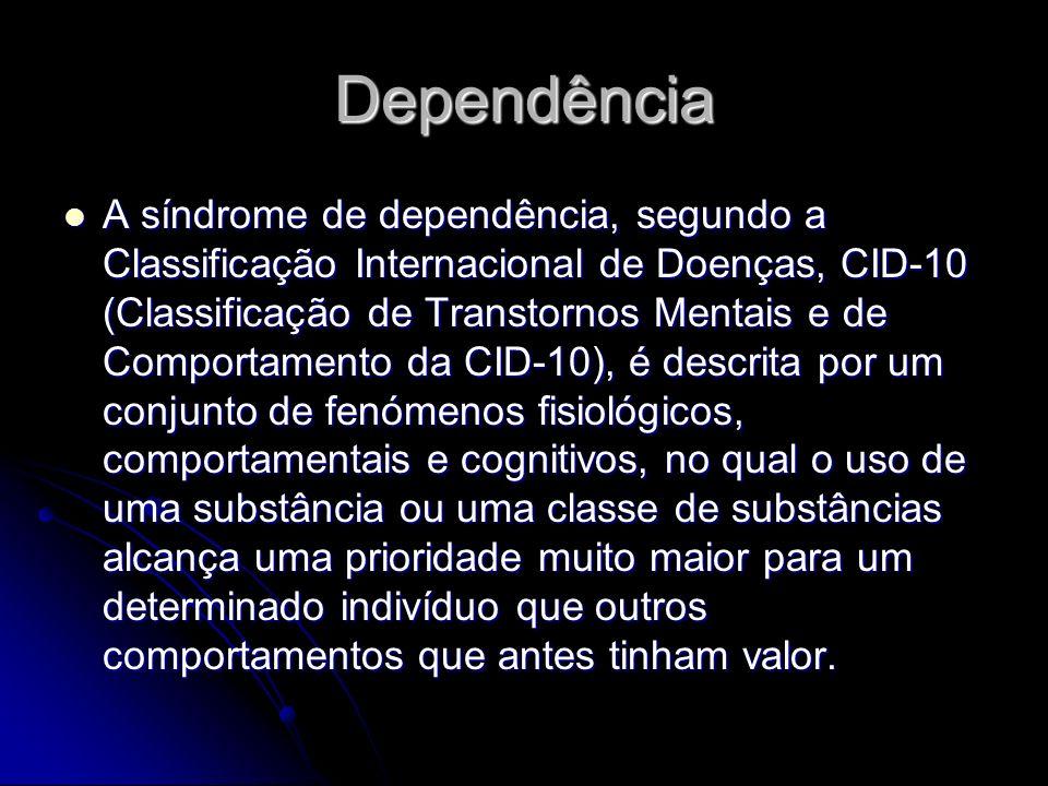Dependência A síndrome de dependência, segundo a Classificação Internacional de Doenças, CID-10 (Classificação de Transtornos Mentais e de Comportamen