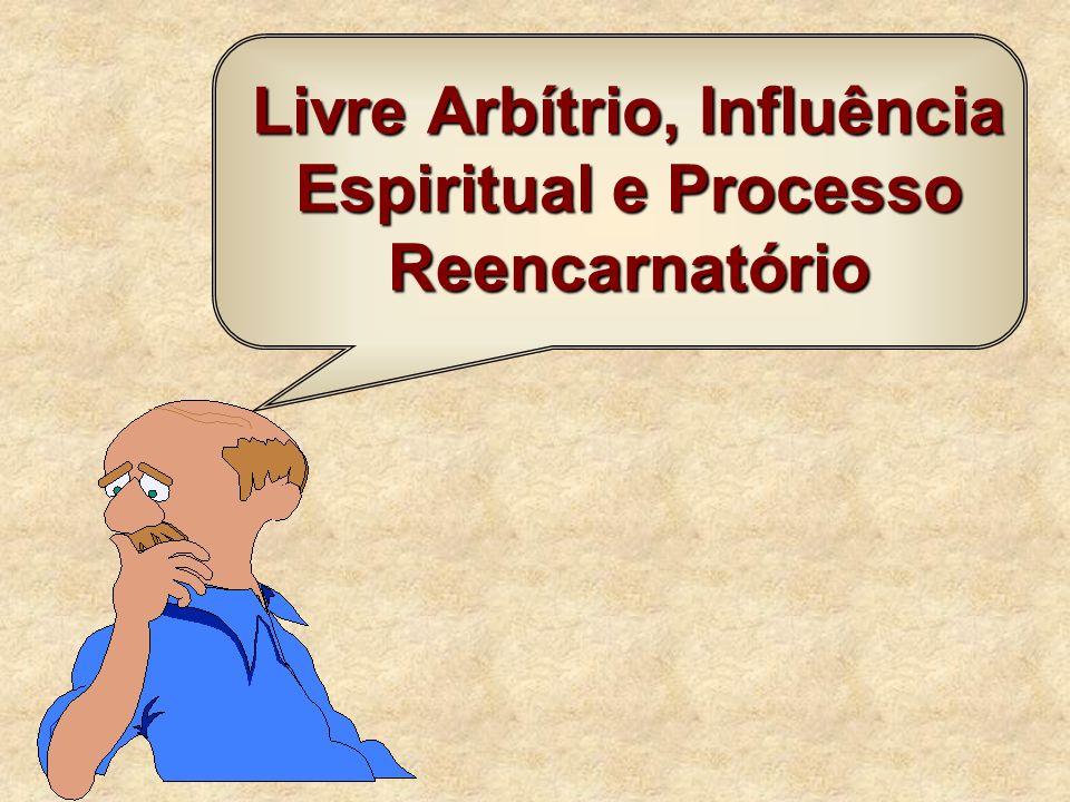 Livre Arbítrio, Influência Espiritual e Processo Reencarnatório
