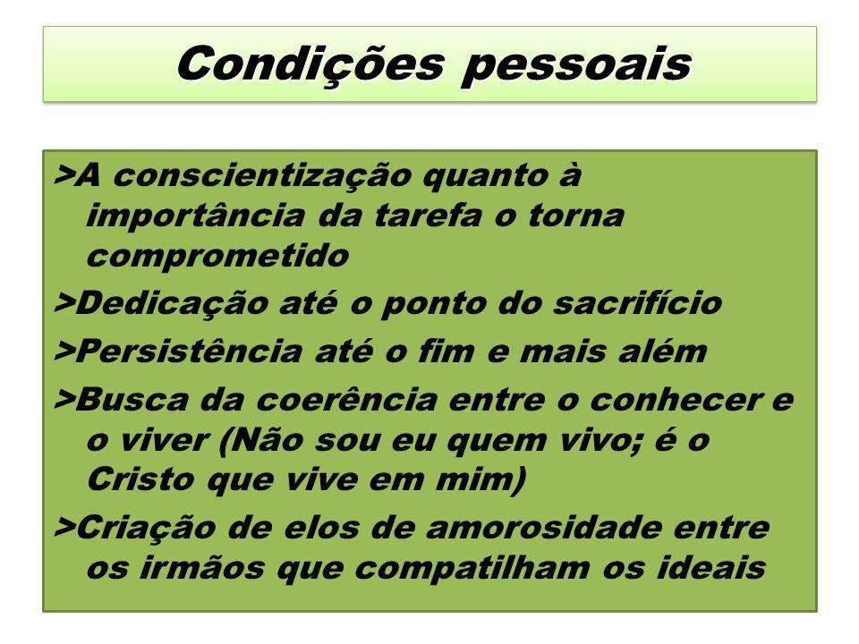 Condições pessoais >A conscientização quanto à importância da tarefa o torna comprometido >Dedicação até o ponto do sacrifício >Persistência até o fim