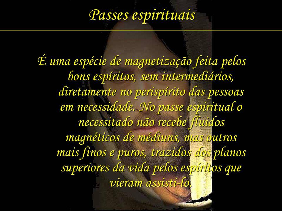 11 Passes espirituais É uma espécie de magnetização feita pelos bons espíritos, sem intermediários, diretamente no perispírito das pessoas em necessid