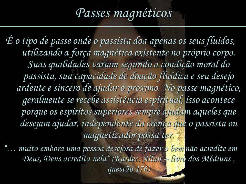 12 Passes magnéticos É o tipo de passe onde o passista doa apenas os seus fluidos, utilizando a força magnética existente no próprio corpo. Suas quali