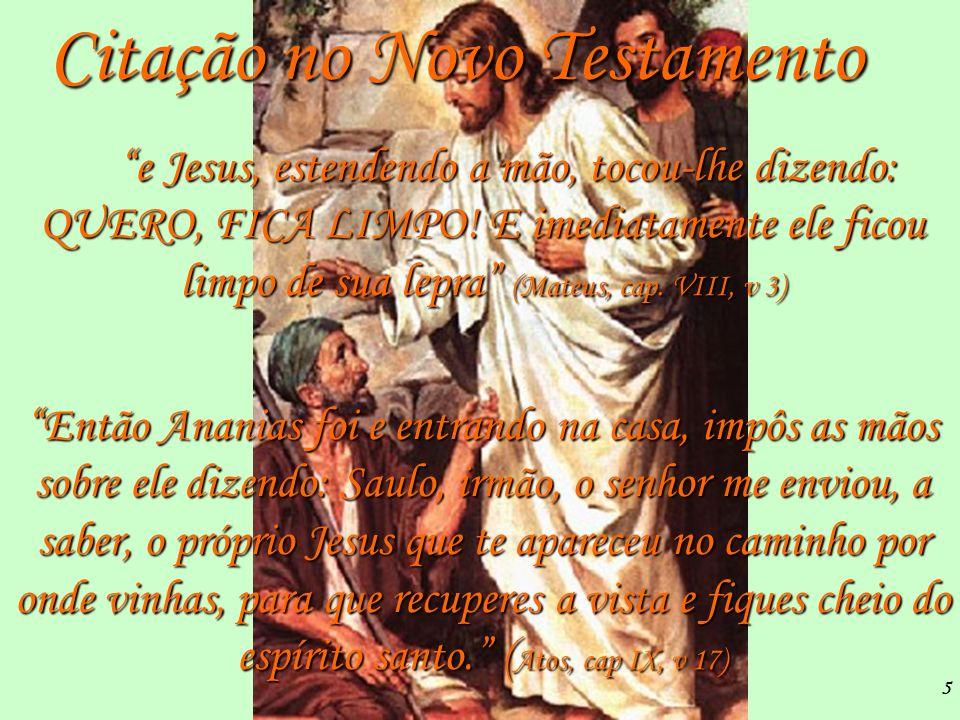 5 Citação no Novo Testamento e Jesus, estendendo a mão, tocou-lhe dizendo: QUERO, FICA LIMPO! E imediatamente ele ficou limpo de sua lepra (Mateus, ca