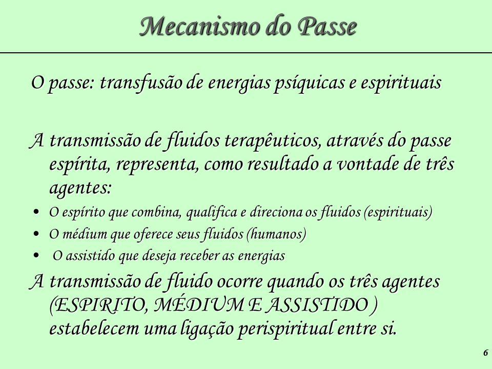 6 Mecanismo do Passe O passe: transfusão de energias psíquicas e espirituais A transmissão de fluidos terapêuticos, através do passe espírita, represe