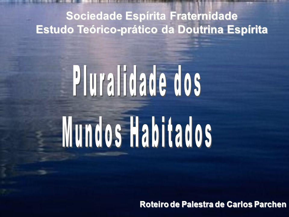 Roteiro de Palestra de Carlos Parchen Sociedade Espírita Fraternidade Estudo Teórico-prático da Doutrina Espírita